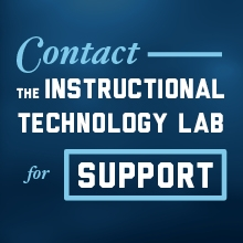 Contact the Instructional Technology Lab for Support